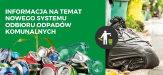 Napis na zielonym tle graficznym ze śmieciami: Informacja na temat nowego systemu odbioru odpadów komunalnych