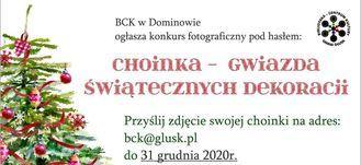 Kawałek plakatu z napisem CENTRUM BCK w Dominowie ogłasza konkurs fotograficzny pod hasłem: GMINA GŁUSK CHOINKA - GWiazDa ŚwiąrecznYCH DEKORacii Przyślij zdjęcie swojej choinki na adres: bck@glusk.pl do 31 grudnia 2020r. KULTURY BIBLIOTEK.