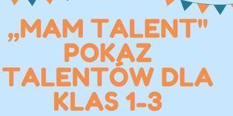 """Grafika z napisem: """"MAM TALENT"""" POKAZ TALENTÓW DLA KLAS 1-3"""