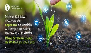 Ministrstwo Rolnictwa i Rozwoju Wsi -- konsultacje społeczne drugiej wersji projektu Planu Strategicznego dla Wspólnej Polityki Rolnej.