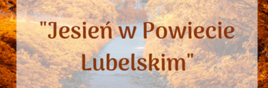 """Fragment grafiki napisy"""" JESIEŃ W POWIECIE LUBELSKIM""""  na tle jesiennych drzew"""