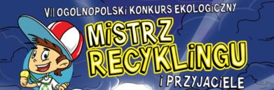 Kawałek plakatu VII OGÓLNOPOLSKİ KONKURS EKOLOGICZNY MISTRZ RECYKLINGU i PRZYJACIELE