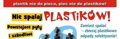 Grafika z napisami: plastik nie do pieca, piec nie do plastików! Nie spalaj PLASTIKÓW! Zamiast spalać - zbieraj plastikowe odpady selektywnie! Powstające pyły i szkodliwe