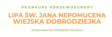 Napis na białym tle: #KONKURS #DRZEWOEUROPY LIPA ŚW. JANA NEPOMUCENA WIEJSKA DOBRODZIEJKA #ZagłosujNaLipę #OddajGłos #Konkurs