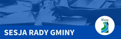 Napis SESJA RADY GMINY na granatowym tle z logo Gmina Wólka