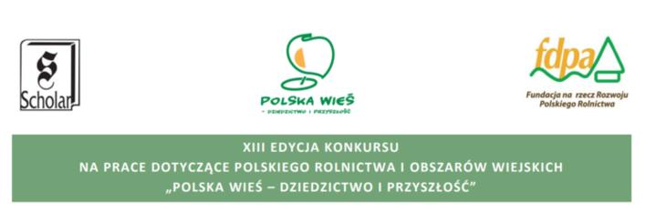 """Logo Scholan, Polska wieś, fspa, i napis: XIII EDYCJA KONKURSU NA PRACE DOTYCZĄCE POLSKIEGO ROLNICTWA I OBSZARÓW WIEJSKICH """"POLSKA WIEŚ – DZIEDZICTWO I PRZYSZŁOŚĆ"""""""