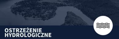 Grafika napis na granatowym tle - OSTRZEŻENIE HYDROLOGICZNE z ikoną rzeki