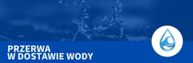 Grafika Napis na niebieskim tle - Przerwa w dostawie wody