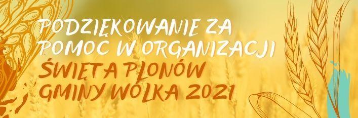 Grafika z napisami: Podziękowanie za pomoc w organizacji Święta Plonów Gminy Wólka 2021