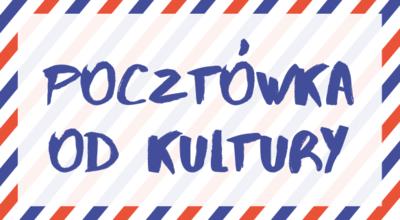 Wyślij wakacyjną pocztówkę do Kultury_