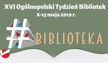 XVI OGÓLNOPOLSKI TYDZIEŃ BIBLIOTEK 8-15 MAJA 2019 R. OBCHODZIMY POD HASŁEM: #BIBLIOTEKA
