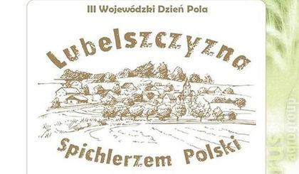 """Trzecie Wojewódzkie Dni Pola """"Lubelszczyzna Spichlerzem Polski"""""""