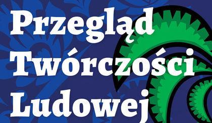 Przegląd Twórczości Ludowej w Krasnostawskim Domu Kultury