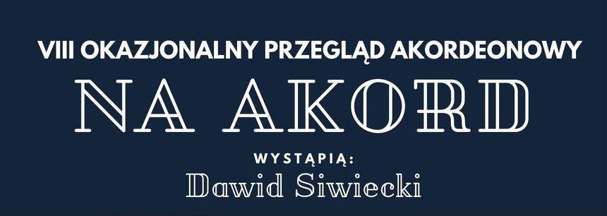 """Plakat z napisem VII okazjonalny przegląd akordeonowy """"Na Akord"""" wystąpi Dawid Siwiecki"""