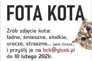 Kawałek plakatu z napisem: FOTA KOTĄ Zrób zdjęcie kota: ładne, śmieszne, słodkie, urocze, straszne... jakie chcesz. i przyślij je na bck@glusk.pl do 10 lutego 2021r.