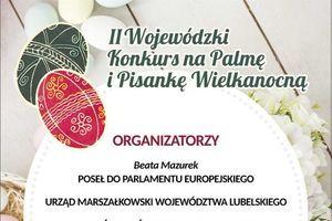 Kawałek plakatu II Wojewódzki Konkurs na Palmę i Pisankę Wielkanocną ORGANIZATORZY Beata Mazurek POSEŁ DO PARLAMENTU EUROPEJSKIEGO URZĄD MARSZAŁKOWSKI WOJEWÓDZTWA LUBELSKIEGO