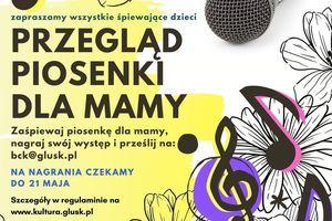Kawałek plakatu z napisem: zapraszamy wszystkie śpiewające dzieci PRZEGLĄD PIOSENKİ DLA MAMY Zaśpiewaj piosenkę dla mamy, nagraj swój występ i prześlij na: bck@glusk.pl NA NAGRANIA CZEKAMY DO 21 MAJA Szczegóły w regulaminie na www.kultura.glusk.pl