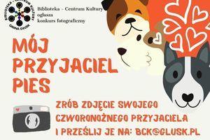 """BCK zaprasza do udziału w konkursie fotograficznym """"Mój przyjaciel pies"""". Zdjęcia swojego czworonożnego przyjaciela prosimy przesyłać na: bck@glusk.pl"""