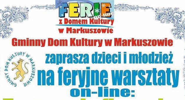 Kawałek plakatu z napisem: FERIE On-line  z Domem Kultury w Markuszowie Gminny Dom Kultury w Markuszowie zaprasza dzieci i młodzież na feryjne warsztaty on-line: