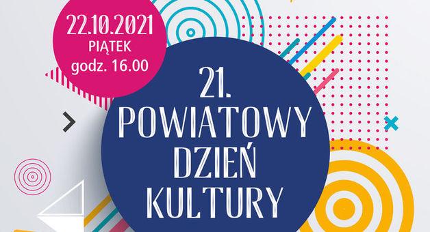 Kawałek plakatu z napisami   21. Powiatowy Dzień Kultury 22.10.2021 PIĄTEK - Godzina 16:00