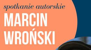 ZAPROSZENIE: na spotkanie autorskie z Marcinem Wrońskim