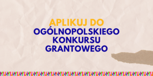 Rusza I etap Ogólnopolskiego Konkursu Grantowego 2020!