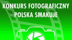 ZAPROSZENIE: do konkursu fotograficznego Polska Smakuje