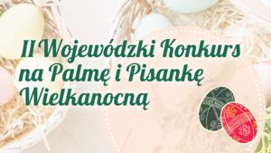 Plakat konkursu II Wojewódzki Konkurs na Palmę i Pisankę Wielkanocną