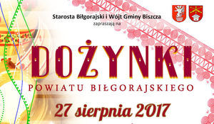 Wycinek plakatu: Starosta Biłgorajski i Wójt Gminy Biszcza zapraszają na DOŻYNKI POWIATU BIŁGORAJSKIEGO 27 sierpnia 2017