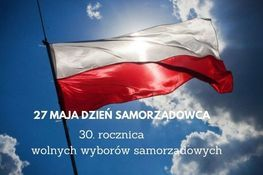 Grafika przedstawia polską flagę na tle nieba oraz napis: 27 maja Dzień Samorządowca i 30. rocznica wolnych wyborów samorządowych