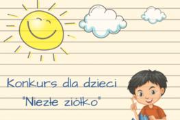 """Grafika przedstawia chłopca, dwie chmurki, słońce oraz napis: Konkurs dla dzieci """"Niezłe Ziółko"""""""