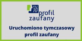 na zdjęciu znajduje się logo profilu zaufanego u i granatowy napis na szarym tle Uruchomiono tymczasowy profil zaufany