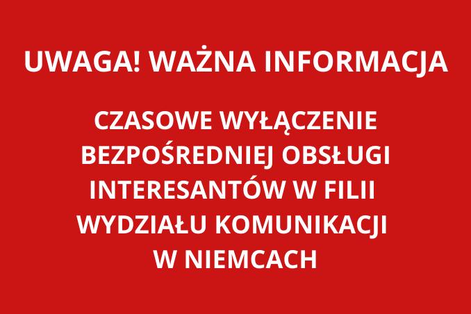 biały napis na czerwonym tle Uwaga! Ważna informacja, czasowe zamknięcie filii wydziału komunikacji w Niemcach