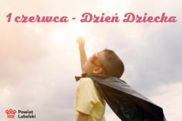 dziecko z wyciągniętymi do nieba rękoma i napis 1 czerwca - dzień dziecka i logo powiatu lubelskiego
