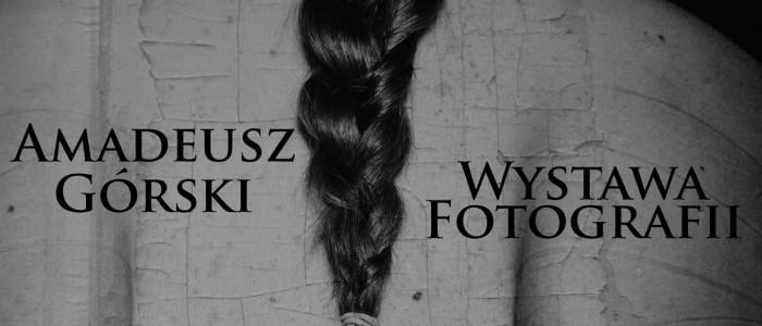 WYSTAWA FOTOGRAFII AMADEUSZA GÓRSKIEGO