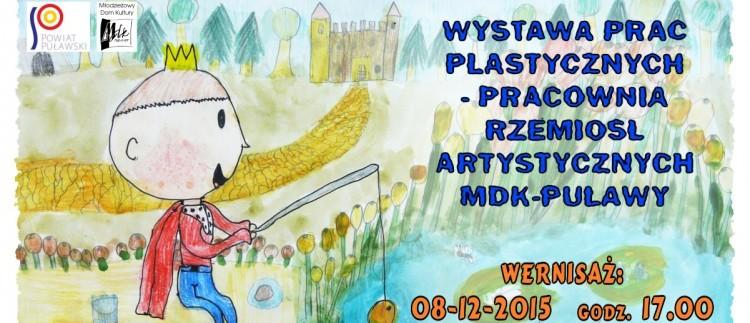 Wystawa Prac Plastycznych - Pracownia Rzemiosł Artystycznych MDK w Puławach