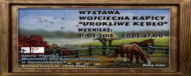 """Wystawa Wojciecha Kapicy """"Urokliwe Kębło"""""""