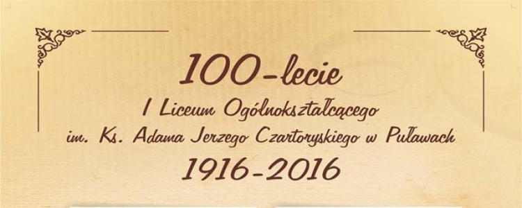 """Wystawa ,,100-lecie I Liceum Ogólnokształcącego im. Ks. Adama Jerzego Czartoryskiego w Puławach 1916-2016"""""""