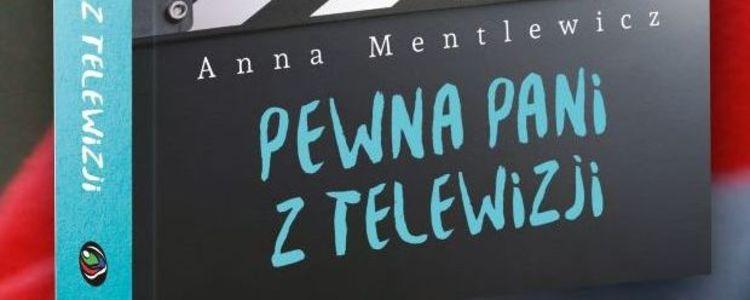 """Spotkanie autorskie z Anną Mentlewicz – promocja książki pt. """"Pewna pani z telewizji"""""""