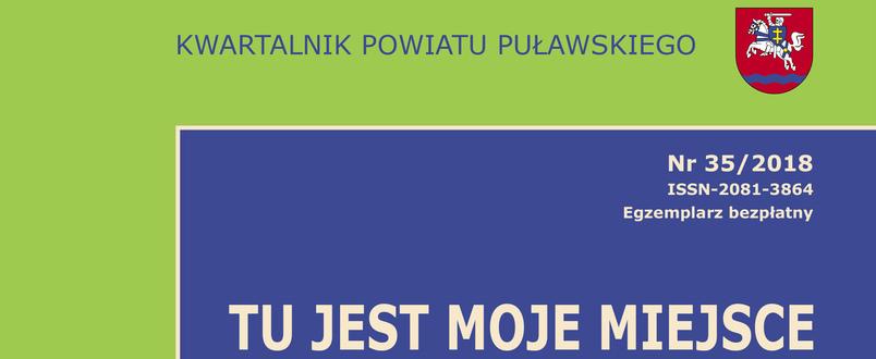 """Kwartalnik Powiatu Puławskiego """"Tu jest moje miejsce"""" 35/2018"""