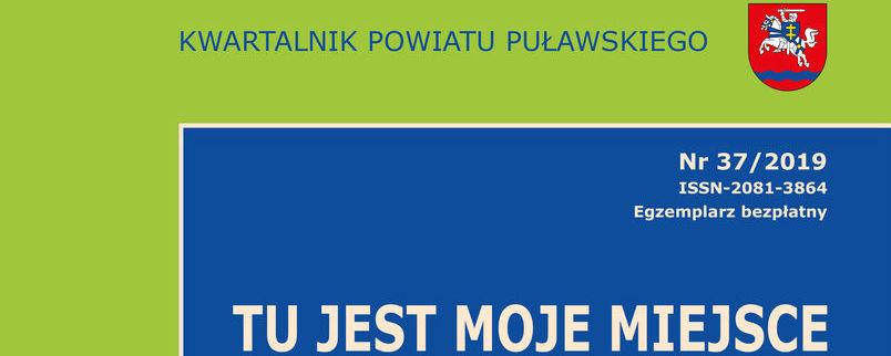 """Kwartalnik Powiatu Puławskiego """"Tu jest moje miejsce"""" 37/2019"""