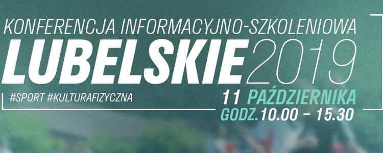 Konferencja informacyjno-szkoleniowa LUBELSKIE 2019