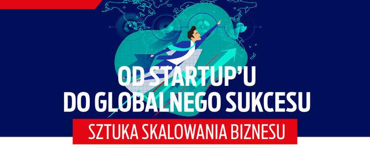 """Zaproszenie na konferencję """"Od startup'u do globalnego sukcesu – sztuka skalowania biznesu"""""""