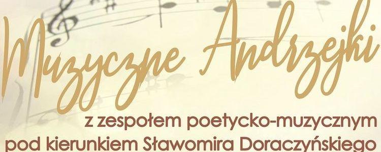 Muzyczne Andrzejki z zespołem poetycko-muzycznym pod kierunkiem Sławomira Doraczyńskiego.