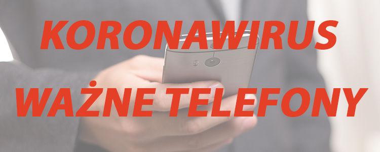 KORONAWIRUS: ważne numery telefonów