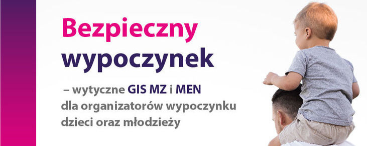 Bezpieczny wypoczynek - wytyczne MEN, GIS i MZ dla organizatorów wypoczynku dzieci i młodzieży w 2020 r.