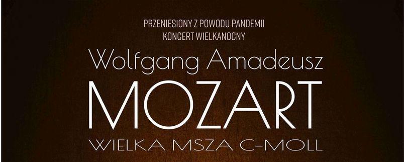 Przeniesiony z powodu pandemiiWkoncert Wielkanocny Wolfgang Amadeusz Mozart Wielka Msza C-MOLL