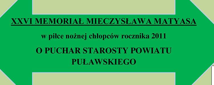 XXVI Memoriał Mieczysława Matyasa w piłce nożnej chłopców rocznik 2011 o Puchar Starosty Puławskiego