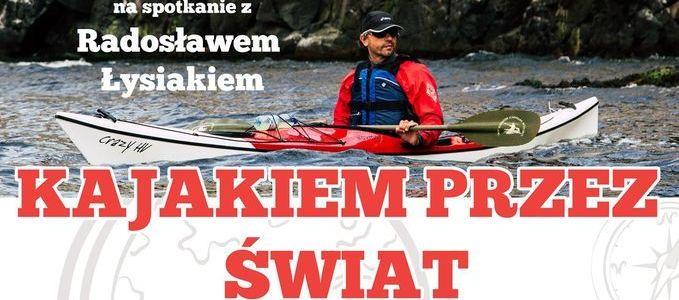 Spotkanie z Radosławem Łysiakiem Kajakiem przez Świat, zdjęcie kajakarza na wodzie