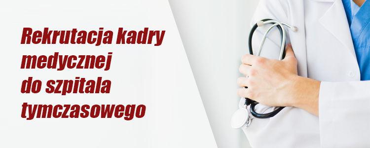 """Napis """"Rekrutacja kadry medycznej do szpitala tymczasowego"""". Obok osoba w fartuchu lekarskim, trzymająca stetoskop."""